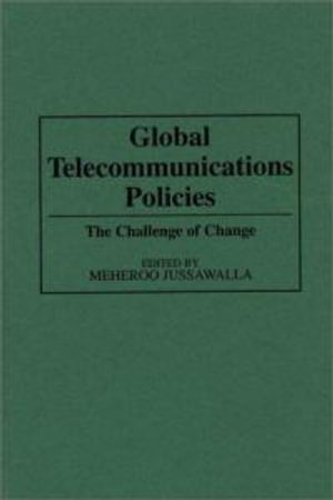 Global Telecommunications Policies : The Challenge of Change - Meheroo Jussawalla