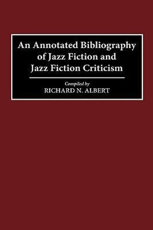 An Annotated Bibliography of Jazz Fiction and Jazz Fiction Criticism - Richard N. Albert