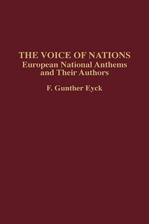 The Voice of Nations : European National Anthems and Their Authors - F. Gunther Eyck