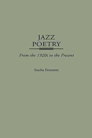 Jazz Poetry : From the 1920s to the Present - Sascha Feinstein