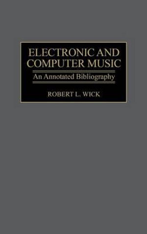 Electronic and Computer Music : An Annotated Bibliography - Robert L. Wick