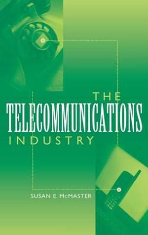 The Telecommunications Industry : Emerging Industries in the United States S. - Susan E. McMaster