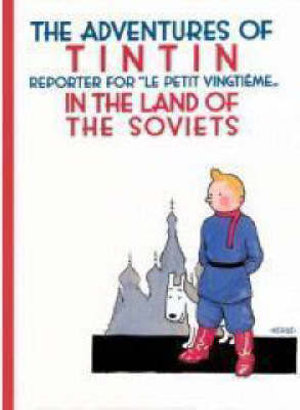 Tintin in the Land of the Soviets : The Adventures of Tintin Series : Book 1 - Hergé