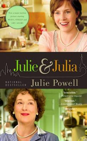 Julie And Julia : My Year Of Cooking Dangerously :  My Year Of Cooking Dangerously - Julie Powell