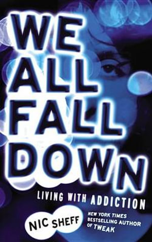 we all fall down nic sheff Get this from a library we all fall down : living with addiction [nic sheff] -- sheff writes candidly about stints at in-patient rehab facilities, devastating relapses, and hard-won realizations about what it means to be a young person living with addiction.