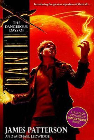 The Dangerous Days of Daniel X : Daniel X Series : Book 1 - James Patterson