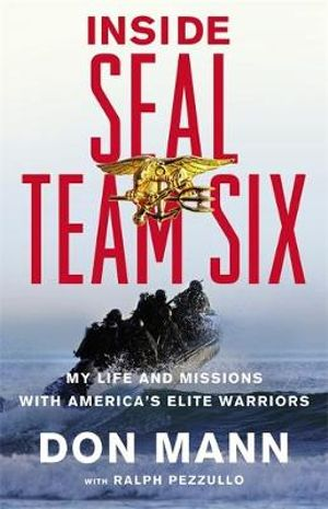 Inside SEAL Team Six : My Life and Missions with America's Elite Warriors - Don Mann