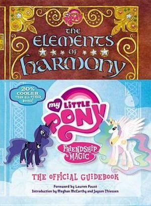 My Little Pony: The Elements of Harmony : Friendship Is Magic: The Official Guidebook - Lauren Faust
