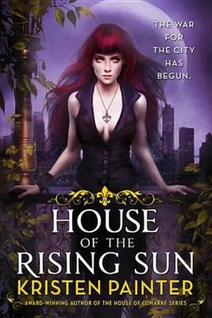 House of the Rising Sun : Crescent City - Kristen Painter