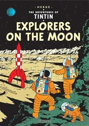 Tintin: Explorers on the Moon : The Adventures of Tintin : Book 17 - Herge Herge