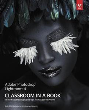 Adobe Photoshop Lightroom 4 Classroom in a Book : The Official Training Workbook from Adobe Systems [With CDROM] - Adobe Creative Team