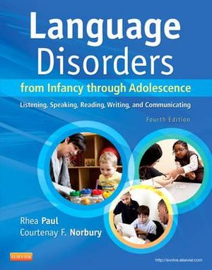 Language Disorders from Infancy Through Adolescence : Listening, Speaking, Reading, Writing, and Communicating : 4th Edition - Rhea Paul
