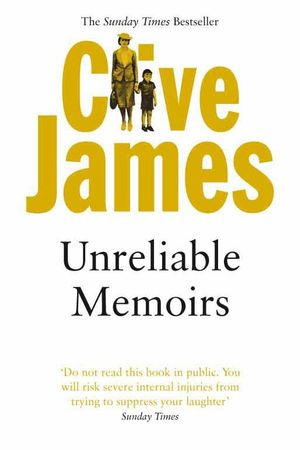 Unreliable Memoirs : Autobiography - Clive James