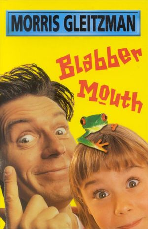 Blabber Mouth : The Blabber Mouth Series : Book 1 - Morris Gleitzman