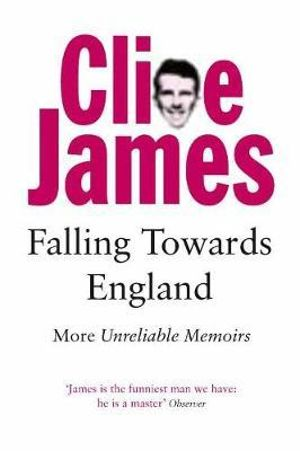 Falling Towards England : Unreliable Memoirs II - Clive James