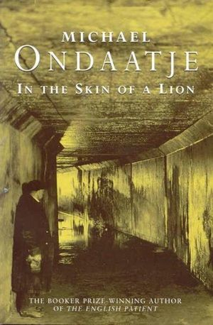 an interpretation of michael ondaatjes novel in the skin of a lion Historical obliviousness in michael ondaatje's in the skin of a lion  in the very  first page of the novel, ondaatje stresses the concern with personal  alice's  explanation of the meaning of the title emphasises the importance.