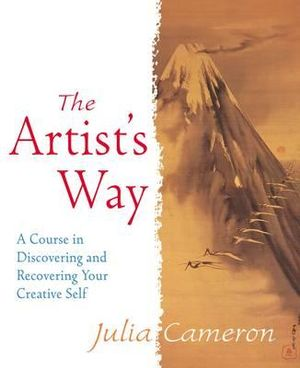 The Artist's Way : A Spiritual Path to Higher Creativity - Julia Cameron