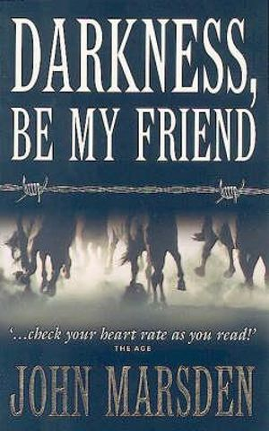 Darkness, Be My Friend : The Tomorrow Series : Book 4 - John Marsden