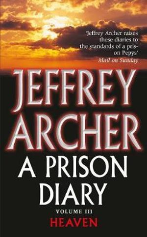 A Prison Diary : Heaven : Prison Diaries : Book 3 - Jeffrey Archer