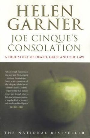 Joe Cinque's Consolation : A True Story of Death, Grief and the Law - Helen Garner