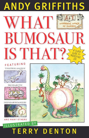 What Bumosaur is That? :  A Colourful Guide to Prehistoric Bumosaur Life - Andy Griffiths