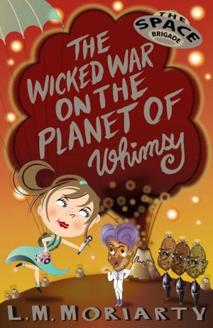 The Wicked War on the Planet of Whimsy : The Space Brigade - L.M. Moriarty