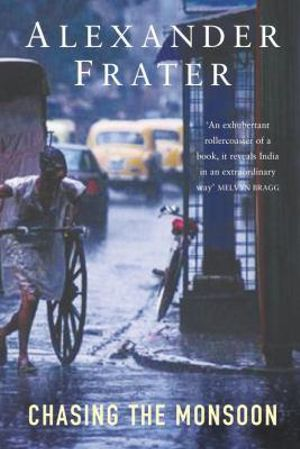 Chasing the Monsoon : A Modern Pilgrimage Through India - Alexander Frater