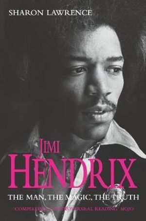 Jimi Hendrix : The Man, The Magic, The Truth - Sharon Lawrence