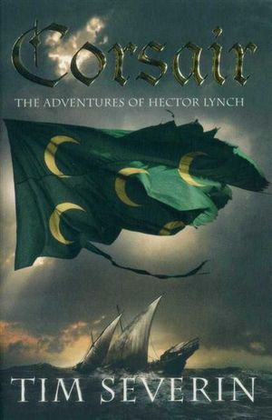 Corsair : The Adventures of Hector Lynch - Tim Severin
