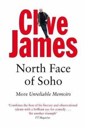 North Face of Soho : Unreliable Memoirs Volume IV - Clive James