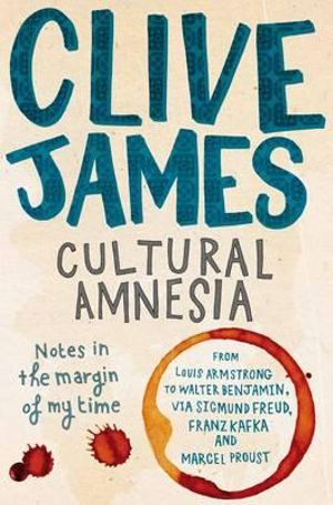 Cultural Amnesia : Notes in the Margin of My Time - Clive James