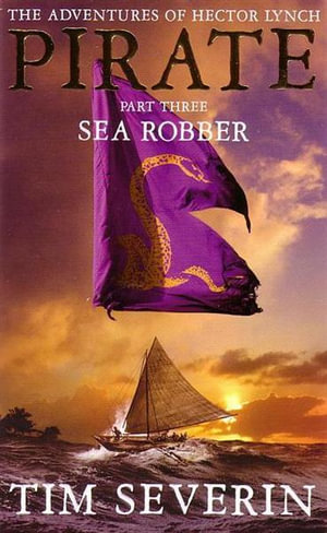 Sea Robber : Pirate - The Adventures of Hector Lynch : Part 3 - Tim Severin