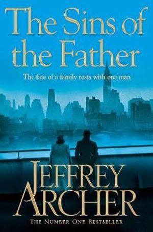 The Sins of the Father : The Clifton Chronicles : Book 2 - Jeffrey Archer