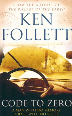 Code to Zero : A Man With No Memory. A Race With No Rules. - Ken Follett