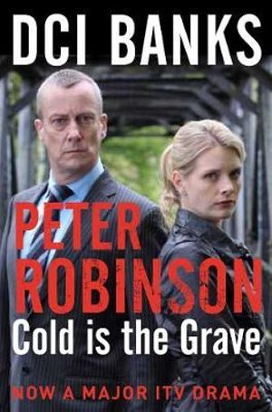 DCI Banks : Cold is the Grave : The Inspector Banks Series : Book 11 - Peter Robinson