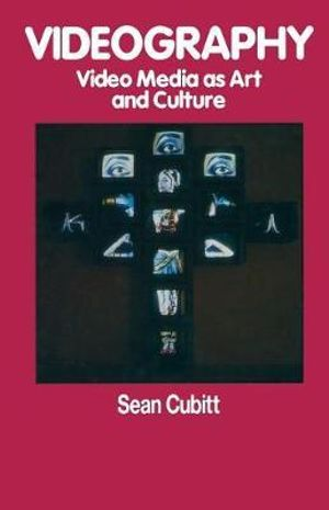 Videography : Video Media as Art and Culture - Sean Cubitt
