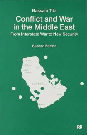 Conflict and War in the Middle East : From Interstate War to New Security - Bassam Tibi