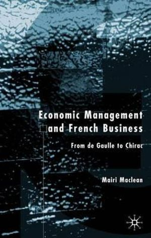 Economic Management and French Business: From de Gaulle to Chirac Mairi Maclean
