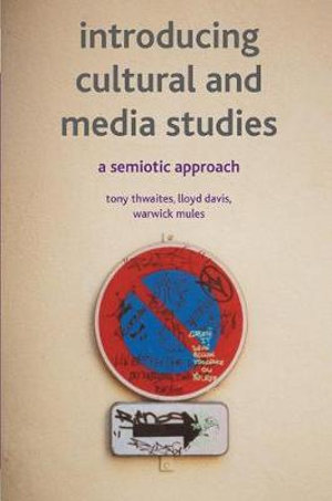Introducing Cultural and Media Studies : A Semiotic Approach - Tony Thwaites