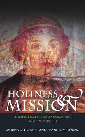 Holiness and Mission : Learning from the Early Church about Mission in the City - Morna Hooker