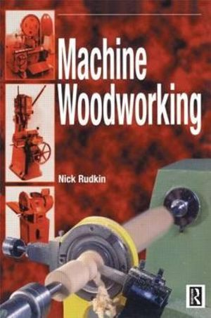 Machine Woodworking - Nick Rudkin