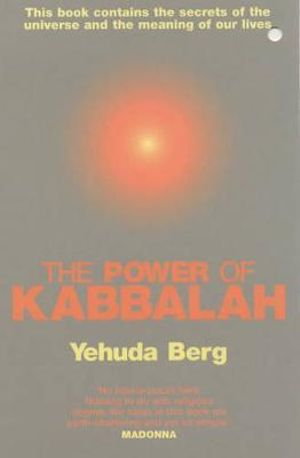The Power of Kabbalah: This Book Contains the Secrets of the Universe and the Meaning of Our Lives Yehuda Berg