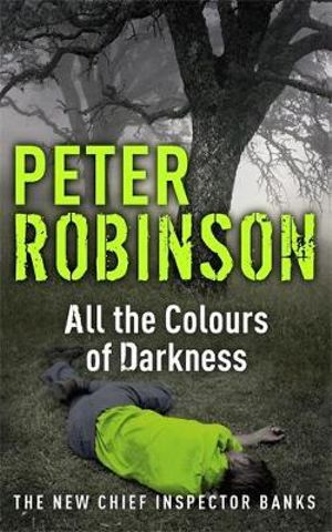 All the Colours of Darkness : The Inspector Banks Series : Book 18 - Peter Robinson