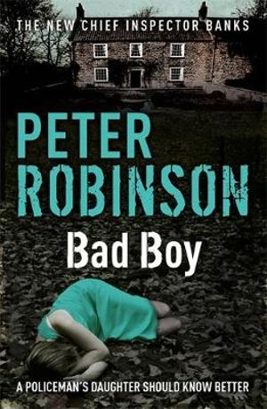 Bad Boy : The Inspector Banks Series : Book 19 - Peter Robinson
