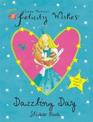 Dazzling Day Sticker Book : Felicity Wishes - Emma Thomson