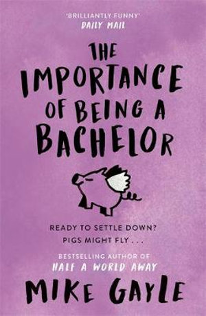 The Importance of Being a Bachelor - Mike Gayle