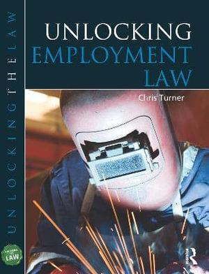 Unlocking Employment Law (Unlocking the Law) Chris Turner