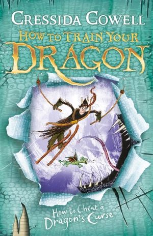 How to Cheat a Dragon's Curse  : How to Train Your Dragon : Book 4 - Cressida Cowell