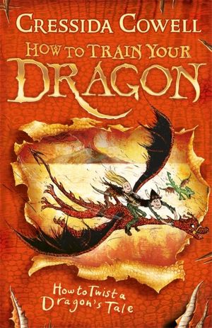 How to Twist a Dragon's Tale : How to Train Your Dragon : Book 5 - Cressida Cowell