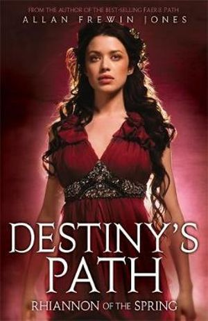 Rhiannon of the Spring : Destiny's Path : Book 1 - Allan Frewin Jones